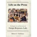 Life on the Press: The Popular Art and Illustrations of George Benjamin Luks
