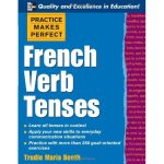 Practice Makes Perfect: French Verb Tenses Practice Makes Perfect Series