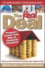 The Real Deal: Property Invest Your Way to Financial Freedom